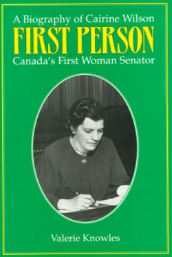 First Person: A Biography of Cairine Wilson, Canada's First Woman Senator