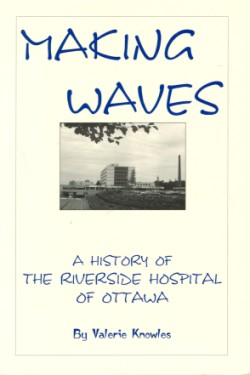 Making Waves: A History of the Riverside Hospital of Ottawa