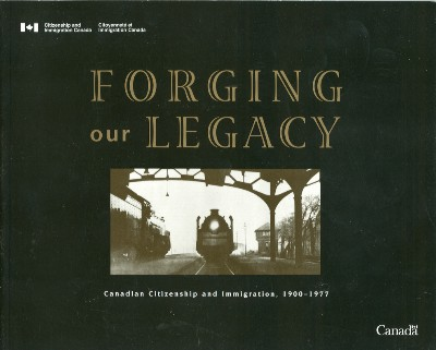 Forging Our Legacy: Canadian Citizenship and Immigration, 1900-1977